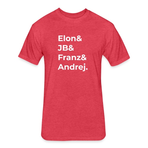 Elon & JB & Franz & Andrej - Fitted Cotton/Poly T-Shirt by Next Level