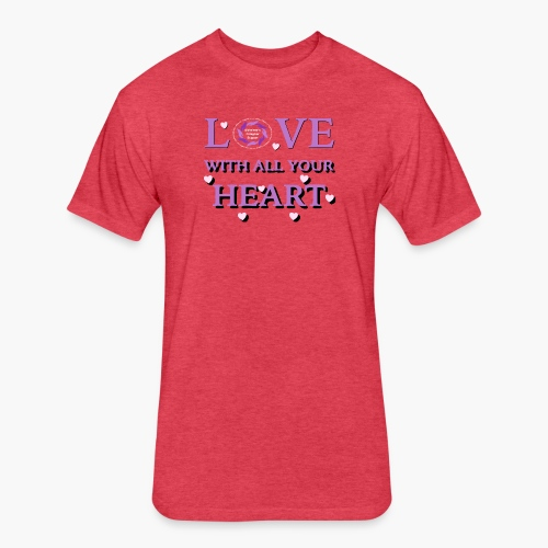 Love w/all your heart - Fitted Cotton/Poly T-Shirt by Next Level