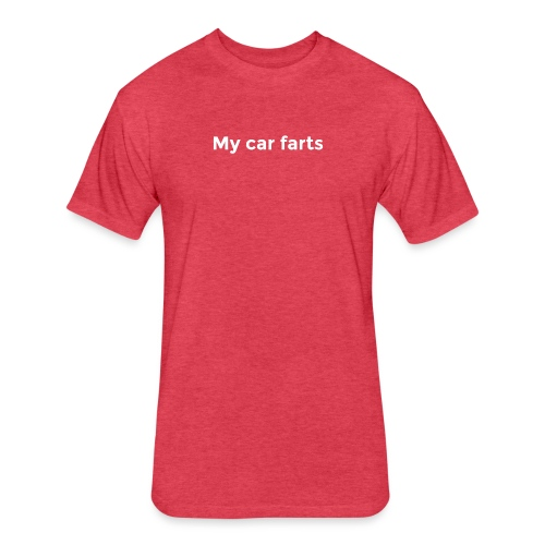 My car farts - Fitted Cotton/Poly T-Shirt by Next Level