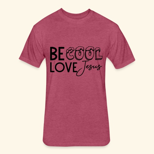 Be Cool, Love Jesus - Fitted Cotton/Poly T-Shirt by Next Level