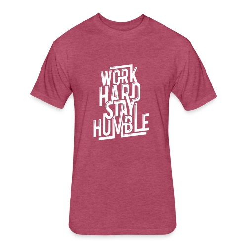 Work hard stay humble - Fitted Cotton/Poly T-Shirt by Next Level