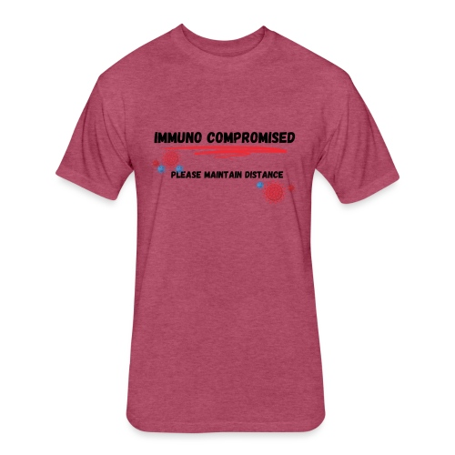 Immuno Compromised, Please Maintain Distance - Fitted Cotton/Poly T-Shirt by Next Level