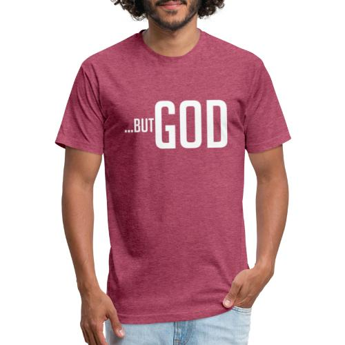 ...BUT GOD - Fitted Cotton/Poly T-Shirt by Next Level