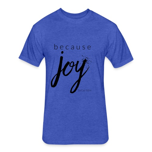 Because Joy - Fitted Cotton/Poly T-Shirt by Next Level