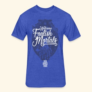 Foolish Mortals - Fitted Cotton/Poly T-Shirt by Next Level