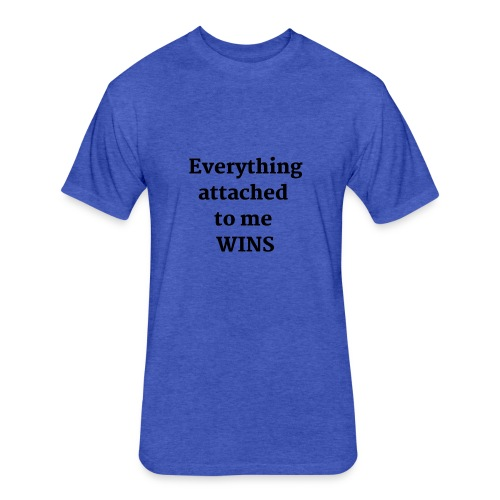 EVERYTHING WINS SHIRT - Fitted Cotton/Poly T-Shirt by Next Level