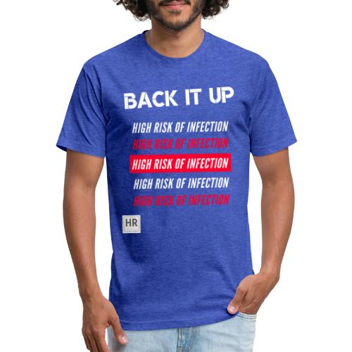 Back It Up: High Risk of Infection - Fitted Cotton/Poly T-Shirt by Next Level