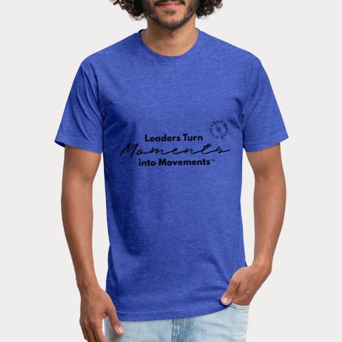 Leaders Turn Moments into Movements - Fitted Cotton/Poly T-Shirt by Next Level