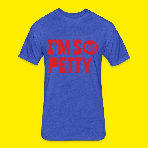 I'm So Petty - Fitted Cotton/Poly T-Shirt by Next Level