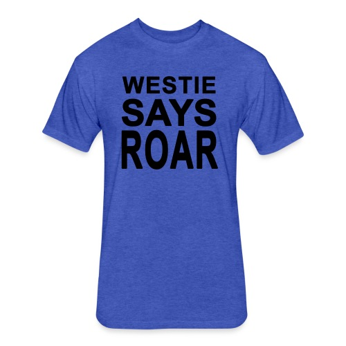 Westie Says ROAR - Fitted Cotton/Poly T-Shirt by Next Level