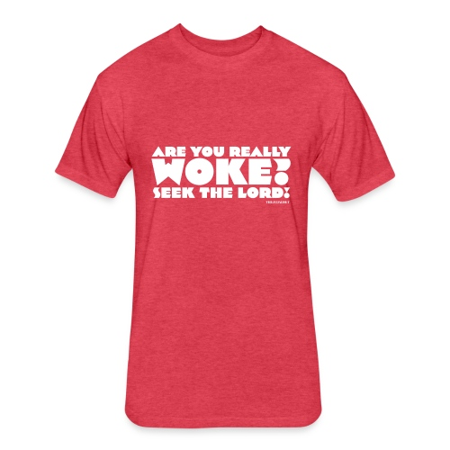 Are You Really Woke? Seek the Lord - Fitted Cotton/Poly T-Shirt by Next Level