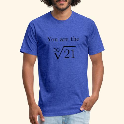 You are the one 21 - Fitted Cotton/Poly T-Shirt by Next Level