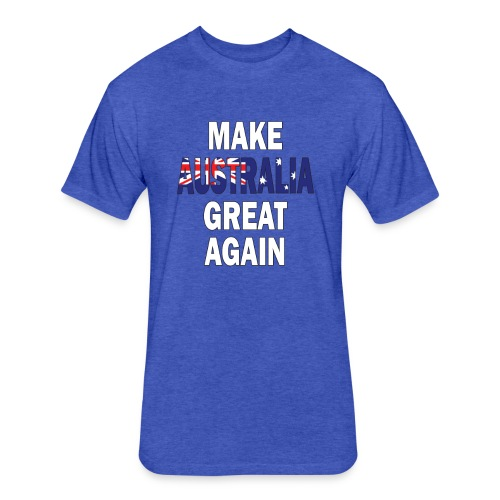 Make Australia Great Again - Fitted Cotton/Poly T-Shirt by Next Level