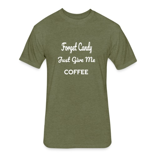 Funny Forget Candy Give Me Coffee - Fitted Cotton/Poly T-Shirt by Next Level