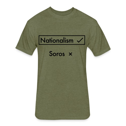 Nationalism OVER Soros - Fitted Cotton/Poly T-Shirt by Next Level