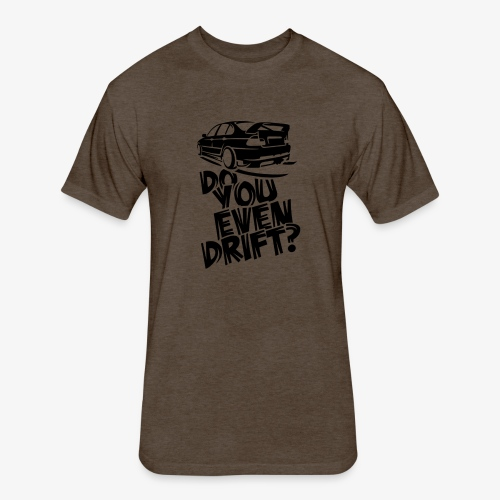 Do you even drift - Fitted Cotton/Poly T-Shirt by Next Level