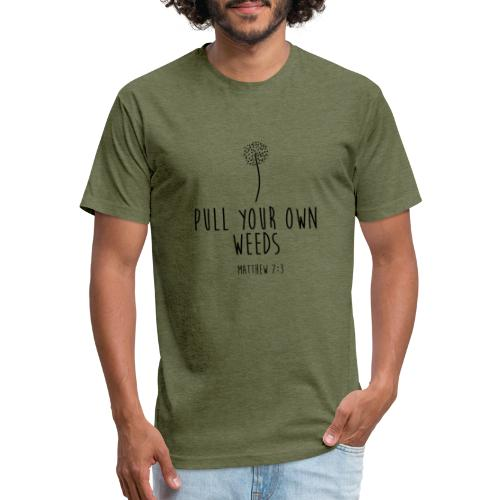 Pull Your Own Weeds - Fitted Cotton/Poly T-Shirt by Next Level