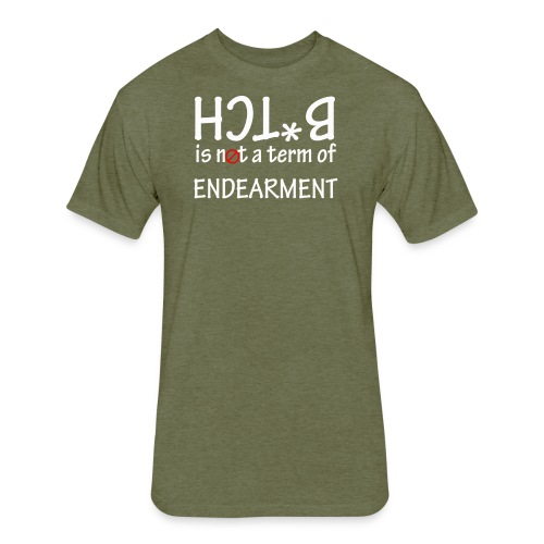 Bitch is not a term of endearment - Fitted Cotton/Poly T-Shirt by Next Level