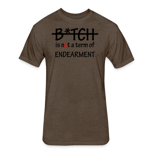 B*tch is not a term of Endearment - Black font - Fitted Cotton/Poly T-Shirt by Next Level