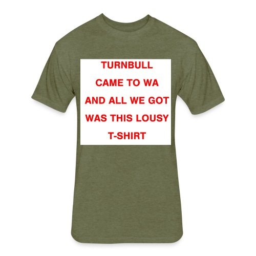 Turnbull came to WA and all we got was this lousy - Fitted Cotton/Poly T-Shirt by Next Level