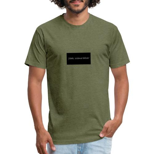 Science bitch - Fitted Cotton/Poly T-Shirt by Next Level