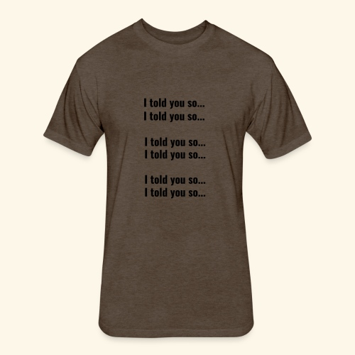 Told you so - Fitted Cotton/Poly T-Shirt by Next Level