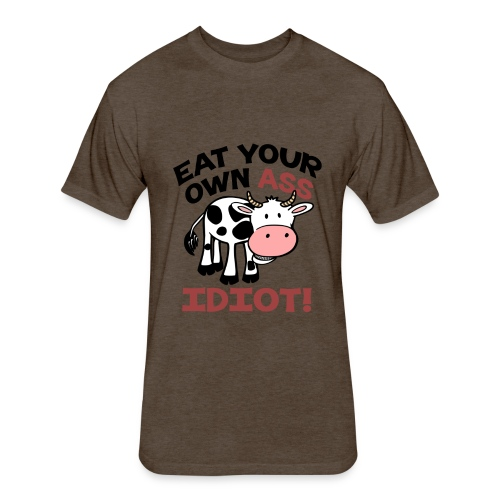 EAT YOUR OWN ASS IDIOT - VEGAN SHIRT - BUY NOW - Fitted Cotton/Poly T-Shirt by Next Level