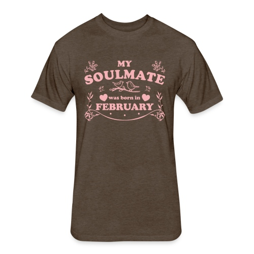 My Soulmate was born in February - Fitted Cotton/Poly T-Shirt by Next Level