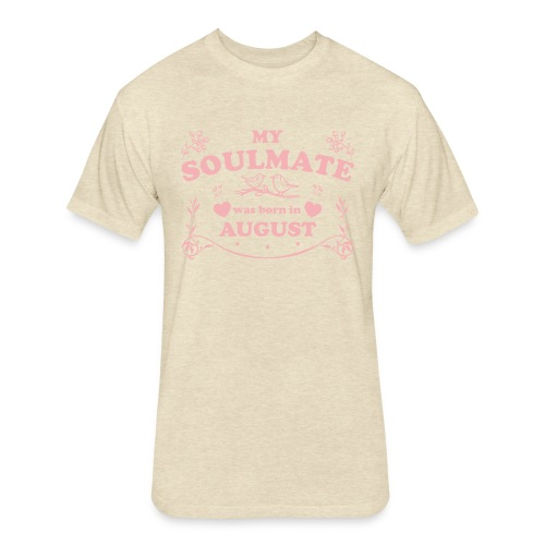 My Soulmate was born in August - Fitted Cotton/Poly T-Shirt by Next Level