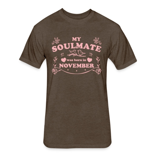 My Soulmate was born in November - Fitted Cotton/Poly T-Shirt by Next Level