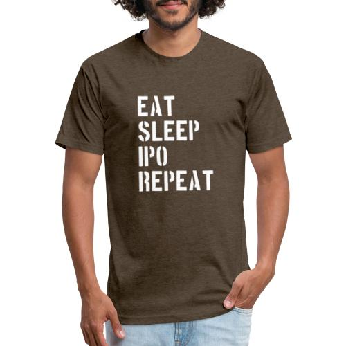 Eat sleep ipo repeat - Fitted Cotton/Poly T-Shirt by Next Level