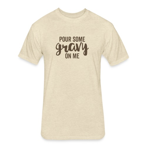 Pour Some Gravy On Me - Fitted Cotton/Poly T-Shirt by Next Level
