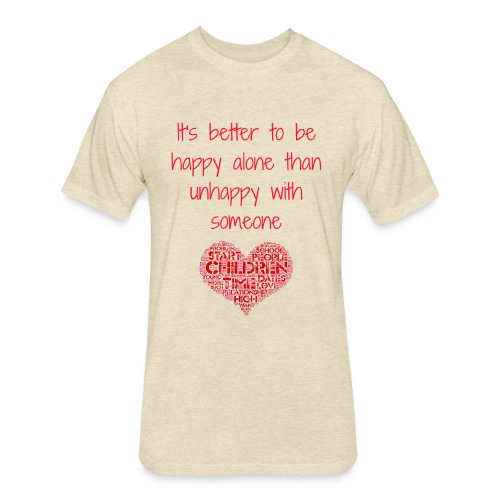 it's better to be happy alone - Fitted Cotton/Poly T-Shirt by Next Level