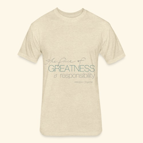 the price of greatness is responsibility - Fitted Cotton/Poly T-Shirt by Next Level