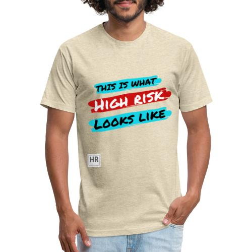 This Is What High Risk Looks Like - Fitted Cotton/Poly T-Shirt by Next Level