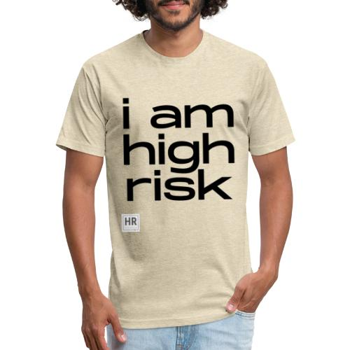 i am high risk - Fitted Cotton/Poly T-Shirt by Next Level