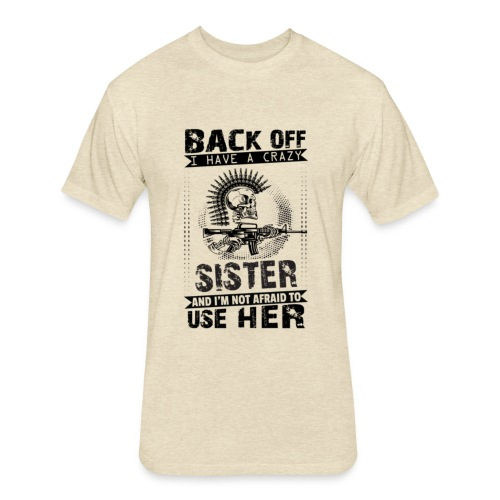 Back Of I Have A Crazy Sister And I am not Afraid - Fitted Cotton/Poly T-Shirt by Next Level