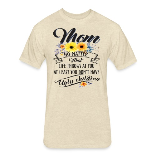 Mom, No Matter What Life Throws At You, Mother Day - Fitted Cotton/Poly T-Shirt by Next Level