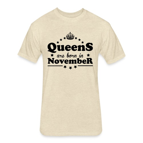 Queens are born in November - Fitted Cotton/Poly T-Shirt by Next Level