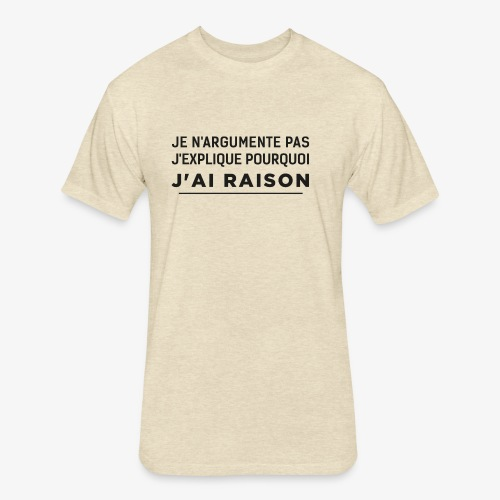j'ai raison - Fitted Cotton/Poly T-Shirt by Next Level
