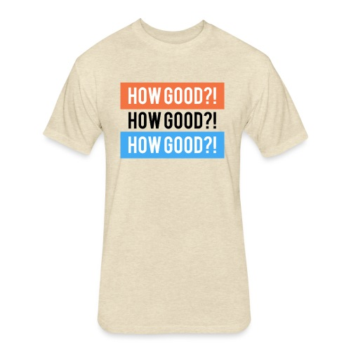 How Good?! - Fitted Cotton/Poly T-Shirt by Next Level