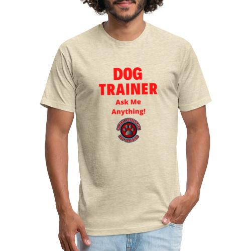 Dog Trainer Ask Me Anything - Fitted Cotton/Poly T-Shirt by Next Level