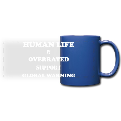 Human Life is Overrated T-shirt - Full Color Panoramic Mug