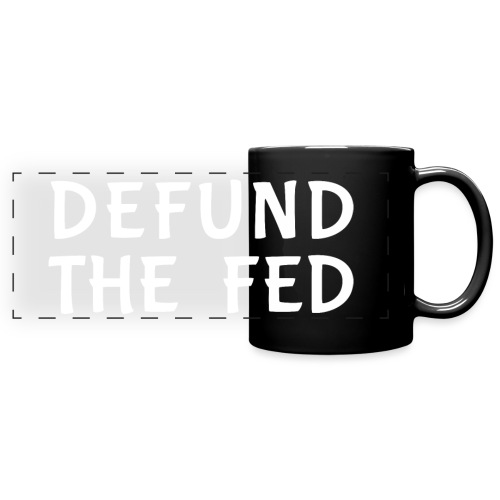 Defund the FED - Full Color Panoramic Mug