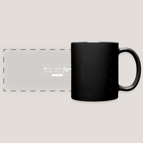 ; One Day You Will Live - Full Color Panoramic Mug
