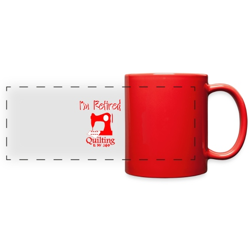 I m retired quilting is my job - Full Color Panoramic Mug