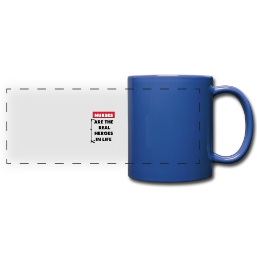 nurses are the real heroes in life - Full Color Panoramic Mug