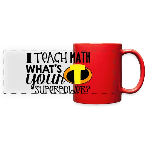 I Teach Math What's Your Superpower - Full Color Panoramic Mug