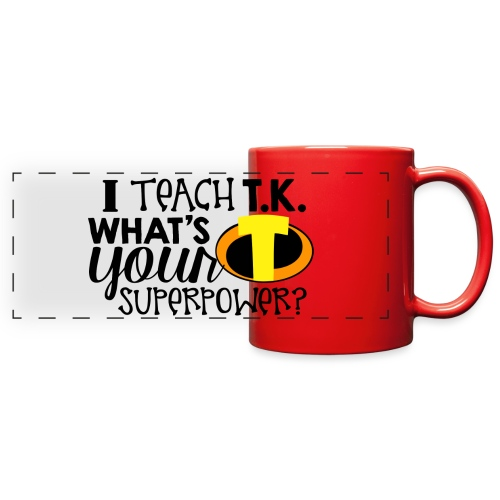 I Teach T.K. What's Your Superpower Teacher Tshirt - Full Color Panoramic Mug