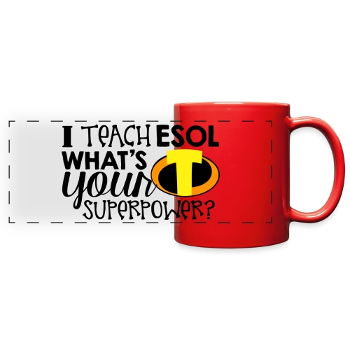 I Teach ESOL What's Your Superpower Teacher Tshirt - Full Color Panoramic Mug